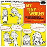 MY TINY WORLD <DUET WITH 松尾清憲>(CD+7inch)
