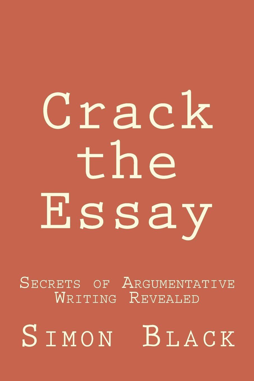 Download Crack the Essay: Secrets of Argumentative Writing Revealed ebook