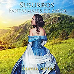 Romance Histórico: Susurros Fantasmales de Amor [Historical Romance: Ghostly Whispers of Love]