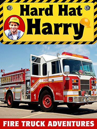 Hard Hat Harry: Fire Truck (Firefighter Movies For Kids)