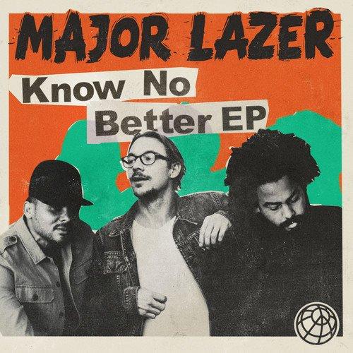 Major Lazer - Know No Better - Lyrics2You