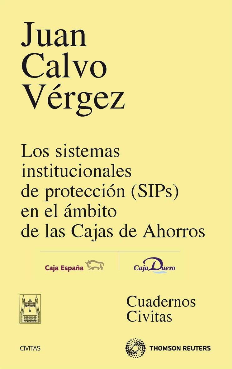Los sistemas institucionales de protección sips en el ámbito de las cajas de ahorros Cuadernos: Amazon.es: Juan Calvo Vergéz: Libros