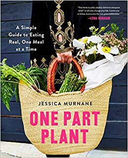 Book One Part Plant: A Simple Guide to Eating Real, One Meal at a Time