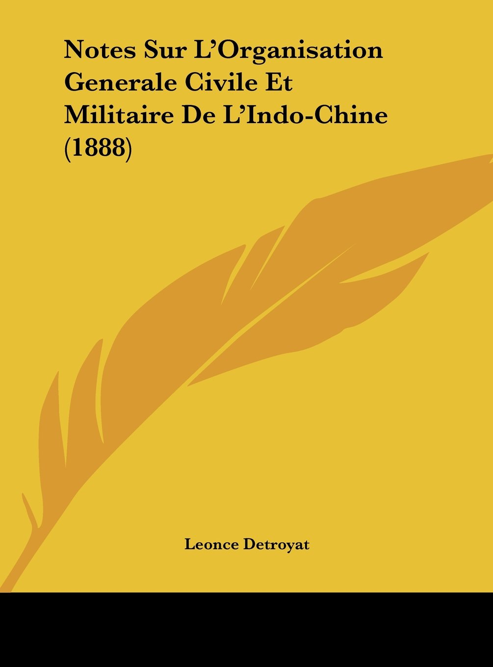 Download Notes Sur L'Organisation Generale Civile Et Militaire De L'Indo-Chine (1888) (French Edition) pdf