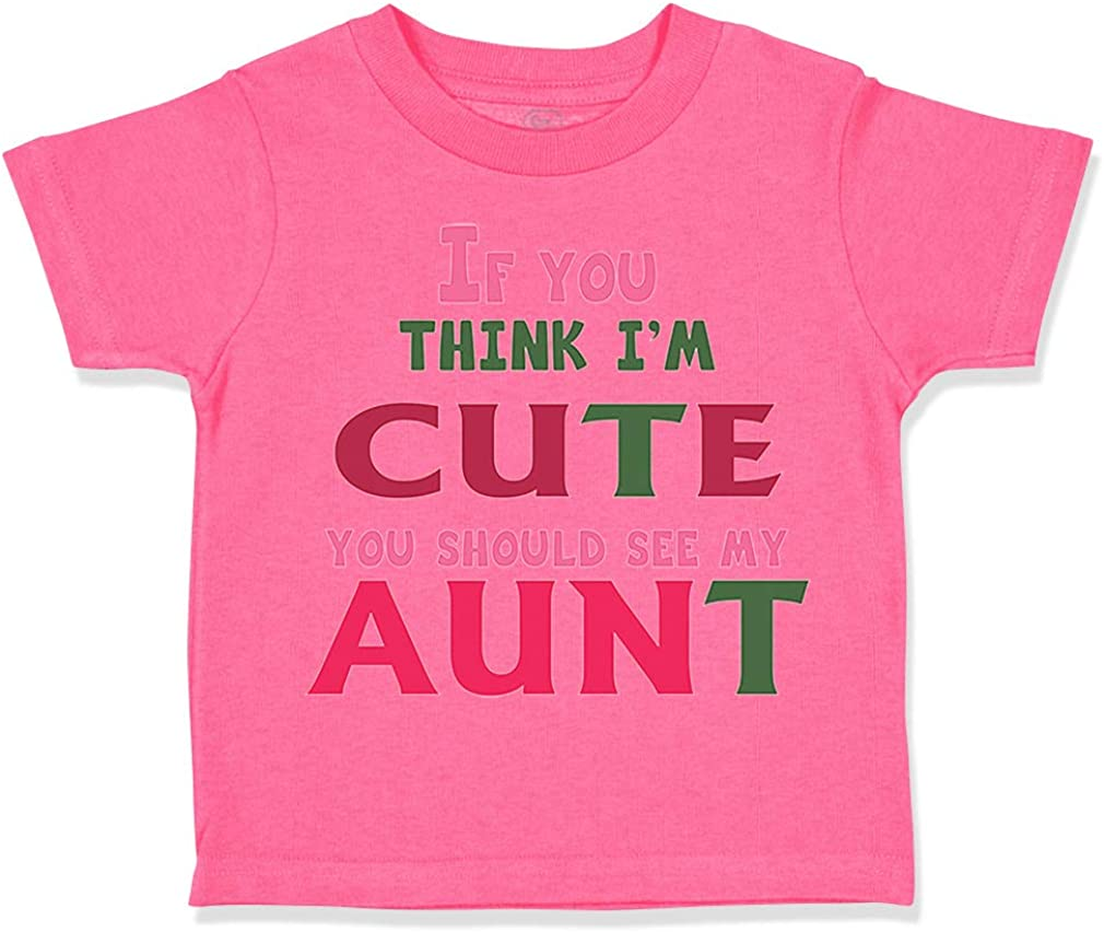 Custom Toddler T-Shirt If You Think Im Cute Should See My Aunt Funny Style B