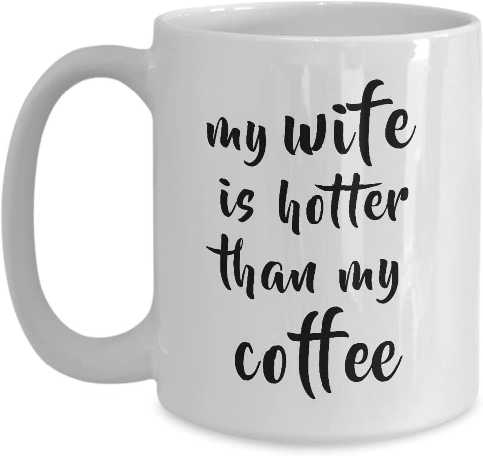 Amazon Com My Wife Is Hotter Than My Coffee Mug My Wife Is