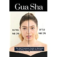 Gua Sha: The Self Treatment Guide to Maintain a Healthy Face and Skin Naturally