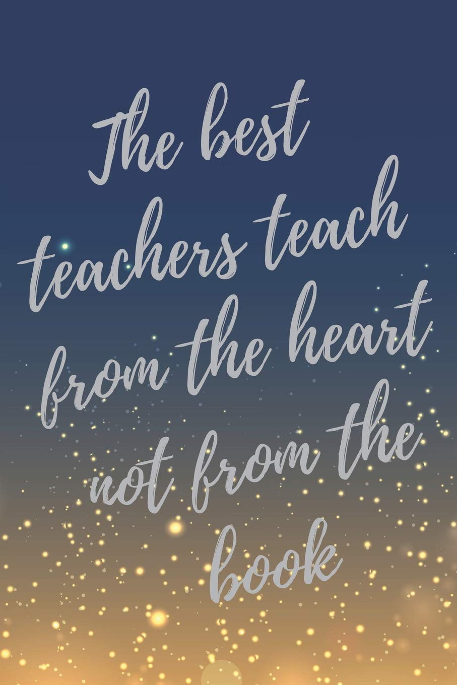 Amazon.com: The best teachers teach from the heart not from the book.:  Super Teacher Inspirational Quotes Journal & Notebook (Appreciate Gift for  Teachers) (9781077557642): Inspiration Journal, Everyday: Books