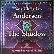 The Shadow Audiobook by Hans Christian Andersen Narrated by Carol Phillips
