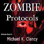 Zombie Protocols: Z-Factor, Book 2 | Michael K. Clancy