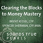Clearing the Blocks to Money Mastery | Spencer Sherman,Brent Kessel