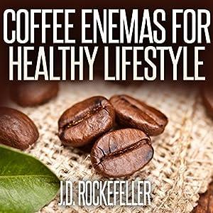 Coffee Enemas for Healthy Lifestyle Audiobook