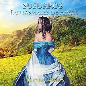 Romance Histórico: Susurros Fantasmales de Amor [Historical Romance: Ghostly Whispers of Love] Audiobook