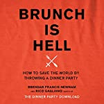 Brunch Is Hell: How to Save the World by Throwing a Dinner Party | Brendan Francis Newnam,Rico Gagliano