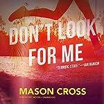 Don't Look for Me: A Novel   Mason Cross