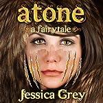 Atone: A Fairytale: Fairytale Trilogy | Jessica Grey