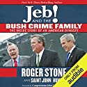Jeb! and the Bush Crime Family: The Inside Story of an American Dynasty Hörbuch von Roger Stone, Saint John Hunt, Congressman John LeBoutillier - foreword Gesprochen von: Sean Runnette