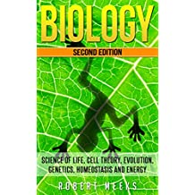 Biology: Science of Life, Cell Theory, Evolution, Genetics, Homeostasis and Energy (Cell Function, Origin of Species, Biology Essentials, Biology Life ... Modern Biology, Life Cycle, Homeostasis)