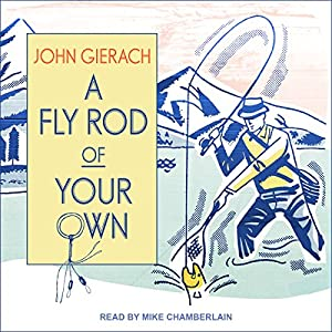 A Fly Rod of Your Own Audiobook