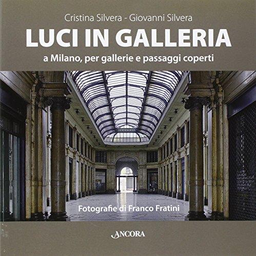 Luci in galleria a Milano, per gallerie e passaggi scoperti Cristina Silvera