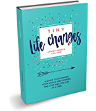 TINY LIFE CHANGES: A GUIDE TO ACHIEVING YOUR GOALS AND DREAMS ONE STEP AND ONE DAY AT A TIME