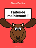 Faites-le maintenant ! (French Edition)