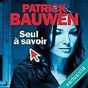 Seul à savoir | Livre audio Auteur(s) : Patrick Bauwen Narrateur(s) : Marie  Bouvier