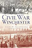 Winchester Civil War, Jerry W. Holsworth, 1609491610