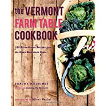 The Vermont Farm Table Cookbook: 150 Home Grown Recipes from the Green Mountain State (The Farm Table Cookbook)
