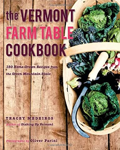 The Vermont Farm Table Cookbook: 150 Home Grown Recipes from the Green Mountain State (The Farm Table - New Farm