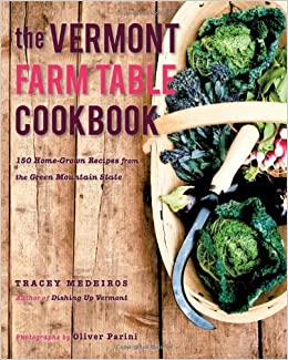 The Vermont Farm Table Cookbook Home Grown Recipes From The - Vermont farm table reviews