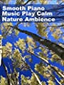 Smooth Piano Music Play Calm Nature Ambience