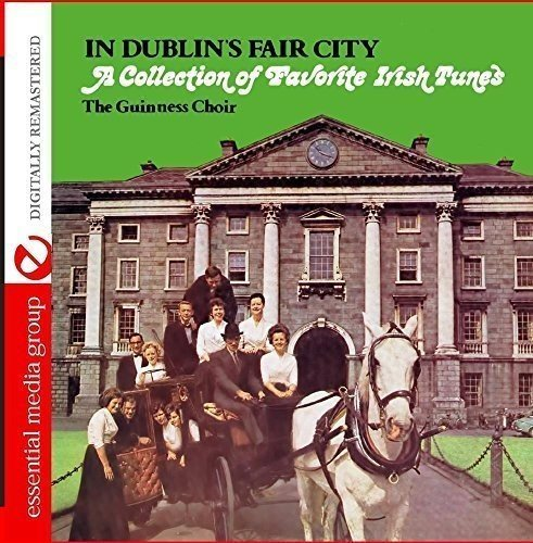 In Dublin's Fair City: A Collection of Favorite Irish Tunes by The Guinness Choir (2015-08-03)