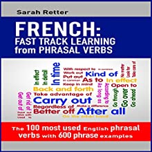French: Fast Track Learning from Phrasal Verbs: The 100 Most Used English Phrasal Verbs with 600 Phrase Examples Audiobook by Sarah Retter Narrated by Ana Auther