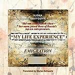My Life Experience: Book 1: Emigration   Ilona Davydova
