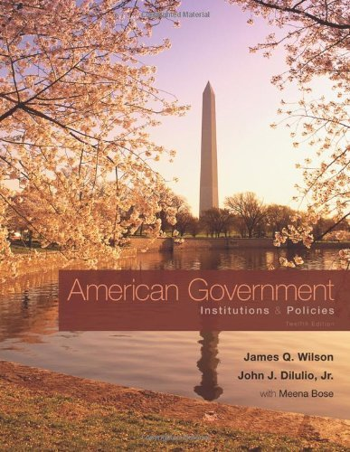 American Government: Institutions and Policies by Wilson, James Q. Published by Cengage Learning 12th (twelfth) edition (2010) Hardcover (American Government Institutions And Policies 12th Edition)