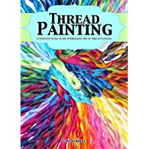 Thread Painting: A Complete Guide to The Embroidery Art of Thread Painting