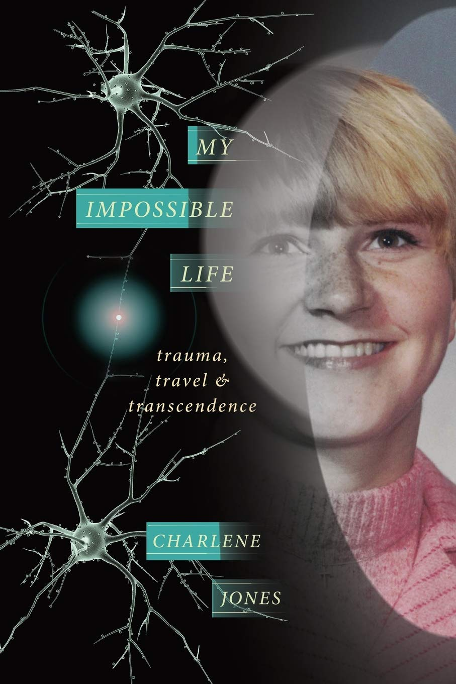 My Impossible Life: trauma travel transcendence: Jones, Charlene D, Reynolds, Sue: 9781987813326: Amazon.com: Books
