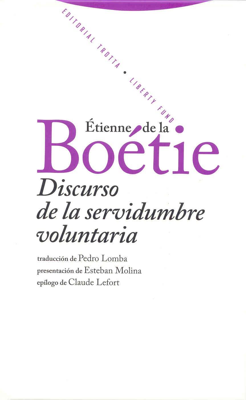 Discurso de la servidumbre voluntaria (Libertad de los antiguoos. Libertad de los modernos) Tapa dura – 1 mar 2013 Etienne de la Boetie Editorial Trotta S.A. 8498790034