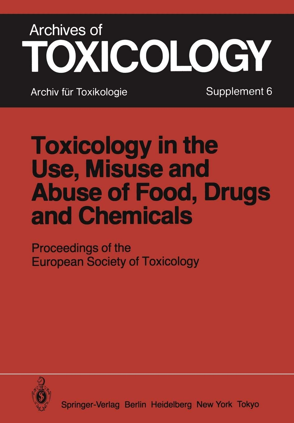 Toxicology in the Use, Misuse, and Abuse of Food, Drugs, and Chemicals: Proceedings of the European Society of Toxicology Meeting, held in Tel Aviv, March 21–24, 1982 (Archives of Toxicology)