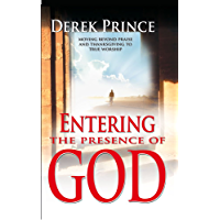 Entering the presence of God: Moving beyond praise and thanksgiving to true worship (English Edition)