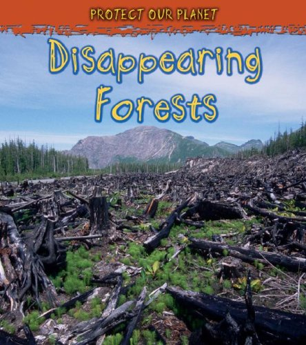 Read Online Disappearing Forests (Protect Our Planet) ebook