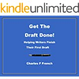 Get The Draft Done!: Helping Writers Finish Their First Draft