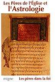 Les Pères de l'Eglise et l'Astrologie : Origène, Méthode, Basile, Grégoire de Nysse, Diodore, Procope de Gaza, Jean Philopon
