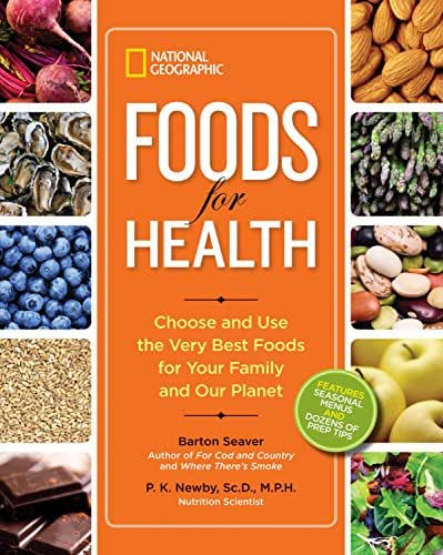 National Geographic Foods for Health: Choose and Use the Very Best Foods for Your Family and Our Planet