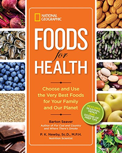National Geographic Foods for Health: Choose and Use the Very Best Foods for Your Family and Our Planet by Barton Seaver, P. K. Newby
