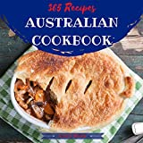 Australian Cookbook 365: Tasting Australian Cuisine Right In Your Little Kitchen! (New Zealand Cookbook, New Zealand Recipes, Australian Fish And Seafood Cookbook, Australian Recipes) [Book 1]