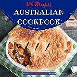 Australian Cookbook 365: Tasting Australian Cuisine Right In Your Little Kitchen! (New Zealand Cookbook, New Zealand Recipes, Australian Fish And Seafood Cookbook, Australian Recipes) [Book 1]