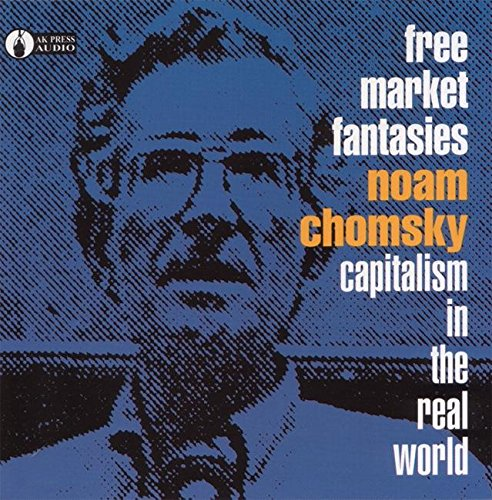 Free Market Fantasies: Capitalism in the Real World (AK Press Audio) by Brand: AK Press