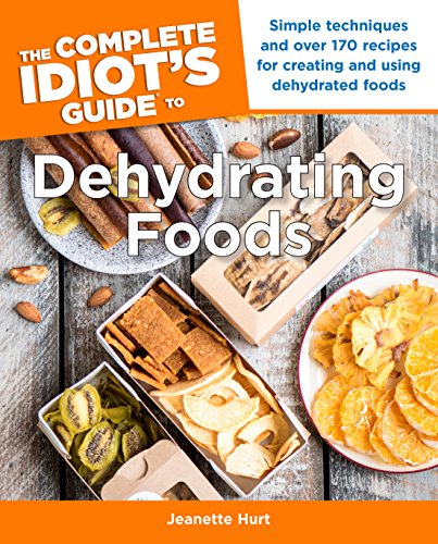 Find Bargain The Complete Idiot's Guide to Dehydrating Foods: Simple Techniques and Over 170 Recipes...